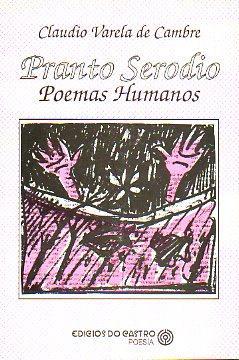 PRANTO SERODIO. Poemas Humanos.: Varela de Cambre, Claudio.