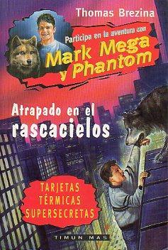 MARK MEGA Y PHANTOM. ATRAPADO EN EL RASCACIELOS. Trad. Axel Canals.: Brezina, Thomas.