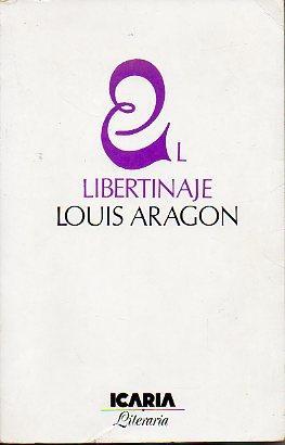 EL LIBERTINAJE. Trad. Ana Mª Moix.: Aragon, Louis.