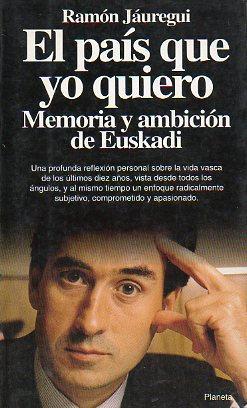 EL PAÍS QUE YO QUIERO. Memoria y: Jáuregui, Ramón.
