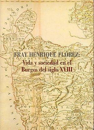 FRAY HENRIQUE FLÓREZ. VIDA Y SOCIEDAD EN EL BURGOS DEL SIGLO XVIII. Catálogo exposici...