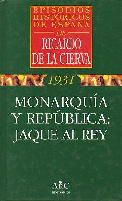 MONARQUÍA Y REPÚBLICA: JAQUE AL REY.: De la Cierva,