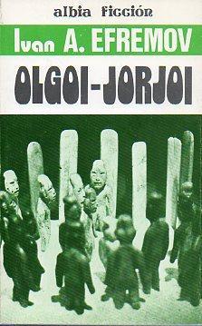 OLGOI-JORJOI Y OTROS RELATOS. Trad. Valentín Díaz González.: Efremov, Ivan A.