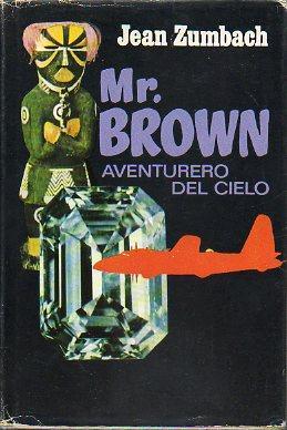 MR. BROWN, AVENTURERO DELCIELO. 1ª ed. española.: Zumbach, Jean.
