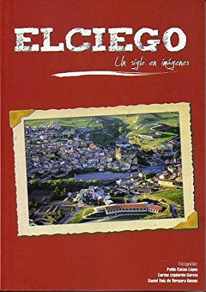 ELCIEGO. UN SIGLO EN IMÁGENES.: Cañas López, Pablo / Izquierdo García, Carlos / Ruiz de ...