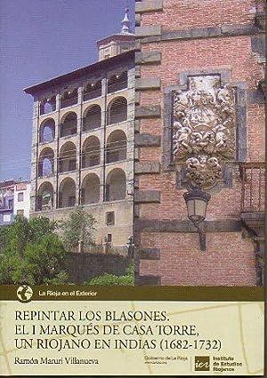REPINTAR LOS BLASONES. EL I MARQUÉS DE CASA TORRE, UN RIOJANO EN INDIAS (1682-1732).: Maruri...