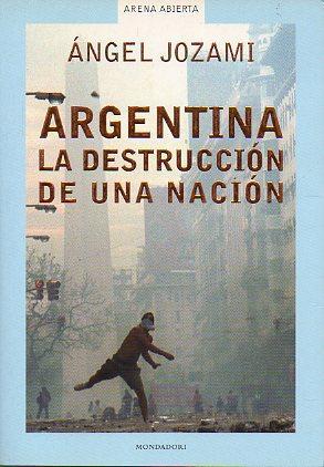 ARGENTINA, LA DESTRUCCIÓN DE UNA NACIÓN. 1ª edición.: Jozami, Ángel.