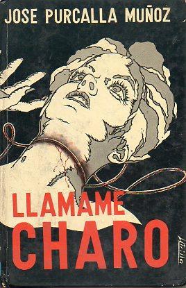 LLÁMAME CHARO. 1ª edición.: Purcalla Muñoz, José.