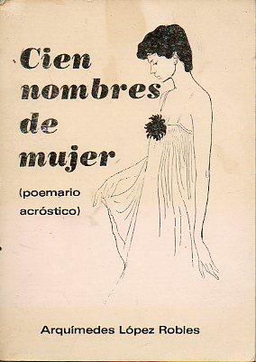 CIEN NOMBRES DE MUJER. Poemario acróstico.: López Robles, Arquímedes.