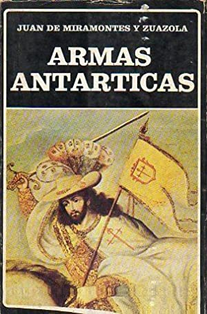 ARMAS ANTÁRTICAS. Prólogo y cronología de Rodrigo: Miramontes y Zuazola,