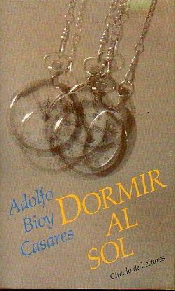 DORMIR AL SOL. Prólogo de Alberto Cousté.: Bioy Casares, Adolfo.