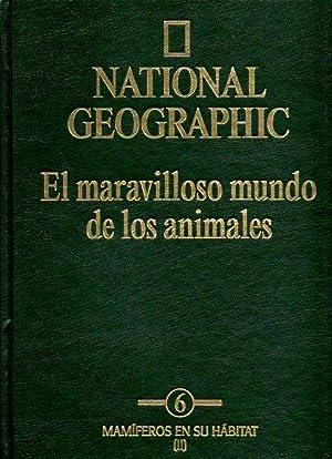 NATIONAL GEOGRAPHIC. EL MARAVILLOSO MUNDO DE LOS ANIMALES. Vol. 6. Trad. Olga Delgado / ...