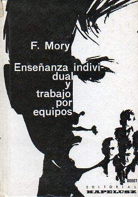 ENSEÑANZA INDIVIDUAL Y TRABAJO POR EQUIPOS. Trad. Cora F. de Ruibal.: Mory, F.