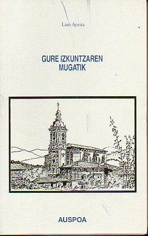 GURE IZKUNTZAREN MUGATIK.: Ayesta, Lino.