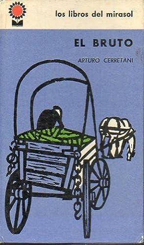EL BRUTO. Novela. Prólogo de Walter Santini.: Cerretani, Arturo.