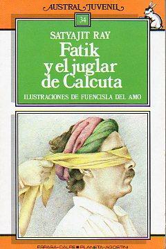 FATIK Y EL JUGLAR DE CALCUTA. Ilustraciones de Fuencisla del Amo. Trad. elena del Amo.: Ray, ...