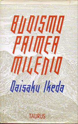 BUDISMO, PRIMER MILENIO. Trad. Rosendo Ferrán Herrero.: Ikeda, Daisaku.