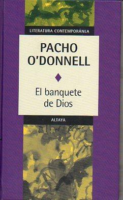 EL BANQUETE DE DIOS.: O Donnell, Pacho.