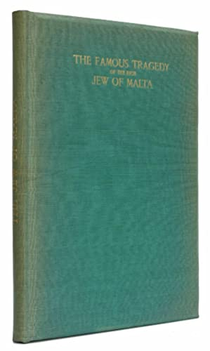 The Famous Tragedy of the Rich Jew of Malta As it was playd before the King and Queene, in His Ma...