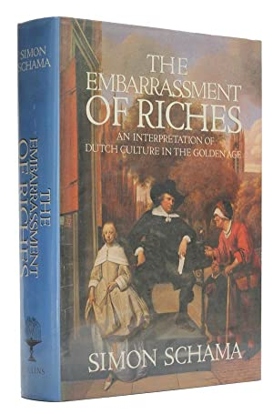 The Embarrassment of Riches An Interpretation of Dutch Culture in the Golden Age.