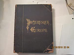 Picturesque Europe - A Delineation By Pen and Pencil of Great Britain and the Continent- ...