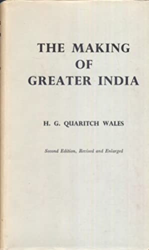 The Making of Greater India.: Quaritch Wales, H.G.