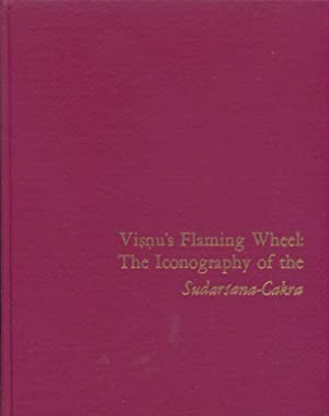 Visnu's Flaming Wheel: The Iconography of the Sudarsana-Cakra.