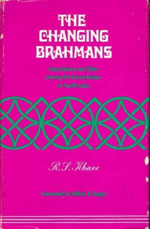The Changing Brahmans - Associations and Elites Among the Kanya-Kubjas of North India.