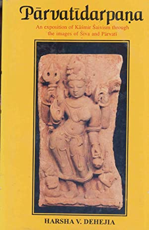 Parvatidarpana - An Exposition of Kasmir Saivism through the images of Siva and Parvati.