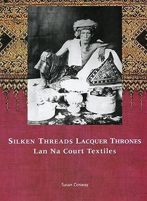 Silken Threads Lacquer Thrones: Lan Na Court Textiles.: Conway, Susan.