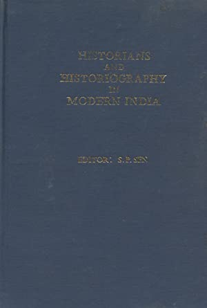 Historians And Historiography In Modern India.: Sen, S.P., editor.