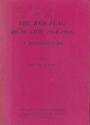The Red Flag (Hung Chi), 1958-1968: A Research Guide.: Soong, James Chu-yul.
