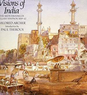 Visions of India - The Sketchbooks Of William Simpson 1859-62.: Archer, Mildred.