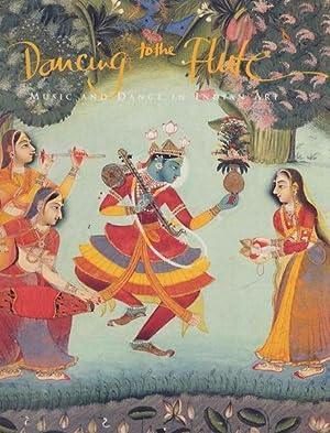 Dancing to the Flute: Music and Dance in Indian Art.: Pal, Pratapaditya., editor .