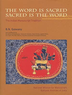 The Word Is Sacred: Sacred Is The Word: The Indian Manuscript Tradition.: Goswamy, B.N.