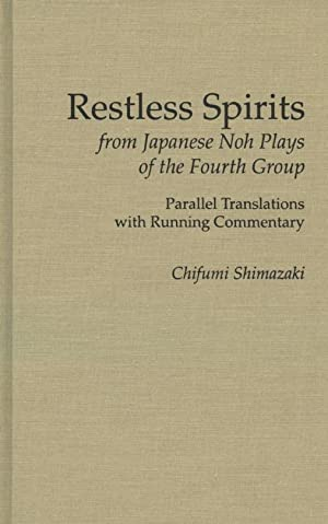 Restless Spirits from Japanese Noh plays of the Fourth Group: Parallel Translations with Running ...