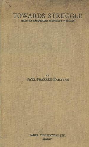 Towards Struggle: Selected Manifestoes, Speeches and Writings: Narayan, Jaya Prakash