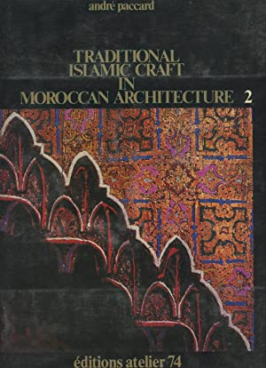 Traditional Islamic Craft in Moroccan Architecture -: Paccard, Andre