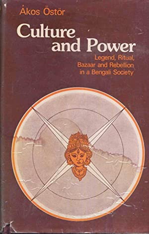 Culture and Power: Legend, Ritual, Bazaar and: Ostor, Akos.