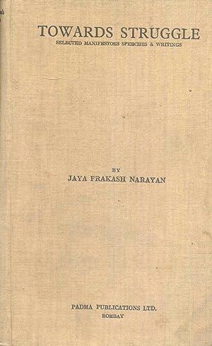 Towards Struggle: Selected Manifestoes Speeches & Writings.: Narayan, Jaya Prakash.