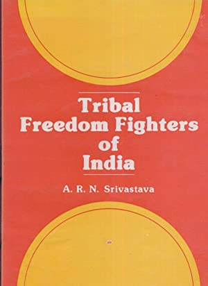 Tribal Freedom Fighters of India.: Srivastava, A.R.N.