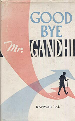 Good-bye Mr. Gandhi.: Lal, Kanwar.