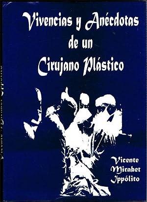 VIVENCIAS Y ANÉCDOTAS DE UN CIRUJANO PLÁSTICO.: MIRABET IPPÓLITO, Vicente.