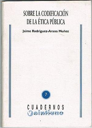 SOBRE LA CODIFICACIÓN DE LA ÉTICA PÚBLICA.: RODRÍGUEZ-ARANA MUÑOZ, Jaime.