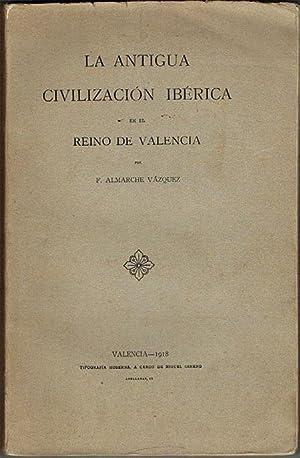 LA ANTIGUA CIVILIZACIÓN IBÉRICA EN EL REINO DE VALENCIA.: ALMARCHE VÁZQUEZ, F.
