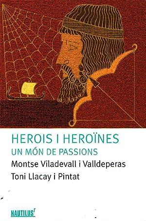 HEROIS I HEROÏNES. Un món de passions.: VILADEVALL, Montse./ LLACAY,