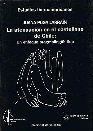 LA ATENUACIÓN EN EL CASTELLANO DE CHILE: PUGA LARRAÍN, Juana.