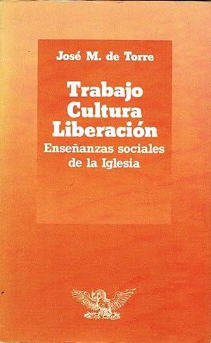 TRABAJO CULTURA LIBERACIÓN. Enseñanzas sociales de la: TORRE, José M.