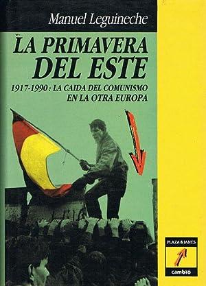 LA PRIMAVERA DEL ESTE. 1917-1990: La caida: LEGUINECHE, Manuel.