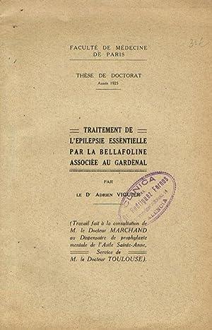 TRAITEMENT DE L'EPILEPSIE ESSENTIELLE PAR LA BELLAFOLINE: VIGUIER, Adrien. Dr.